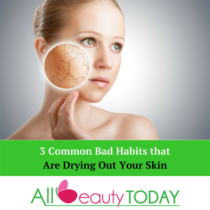 Bad Habits that Are Drying Out Your Skin