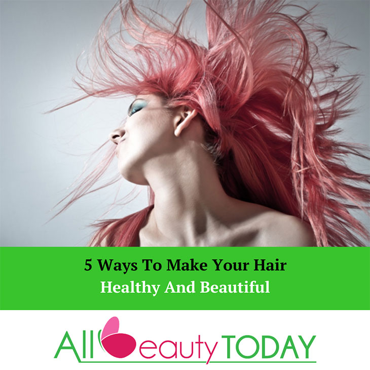 Ways To Make Your Hair Healthy And Beautiful
