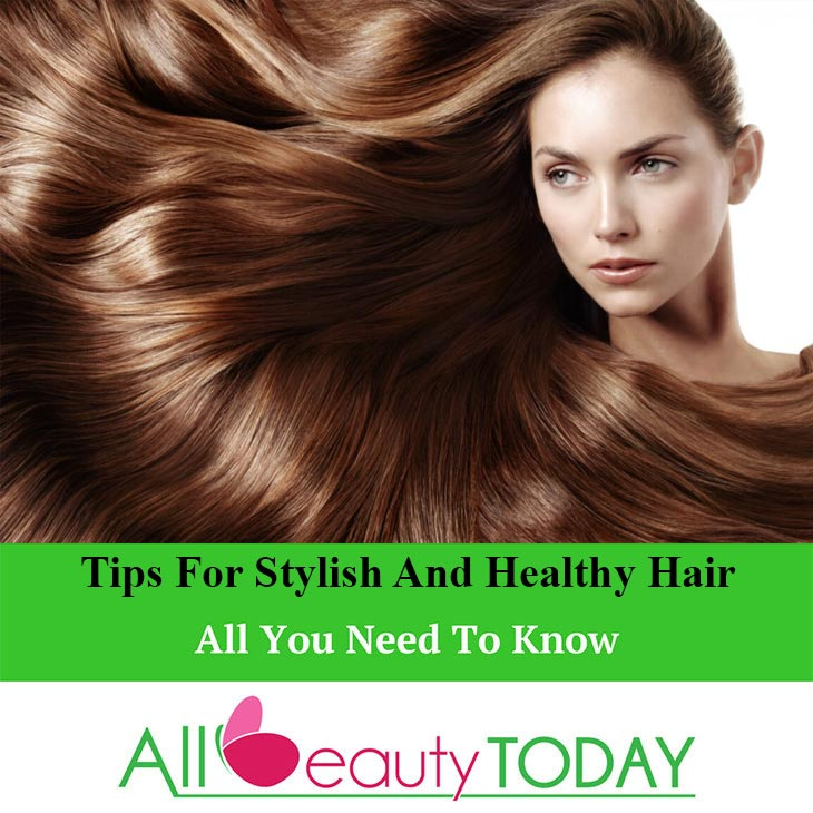 Tips For Stylish And Healthy Hair