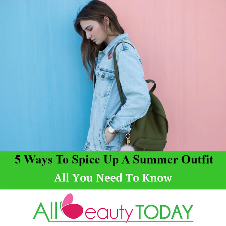 Ways To Spice Up A Summer Outfit