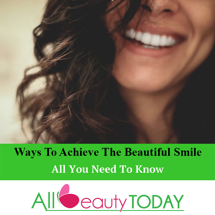 Ways To Achieve The Beautiful Smile