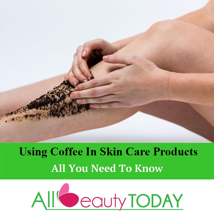 Using Coffee in Skin Care Products