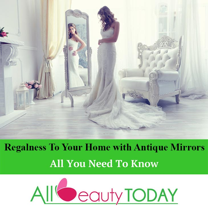 Regalness to Your Home with Antique Mirrors