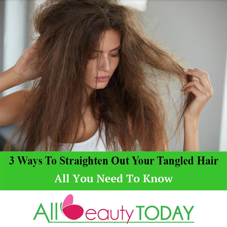 3 Ways To Straighten Out Your Tangled Hair