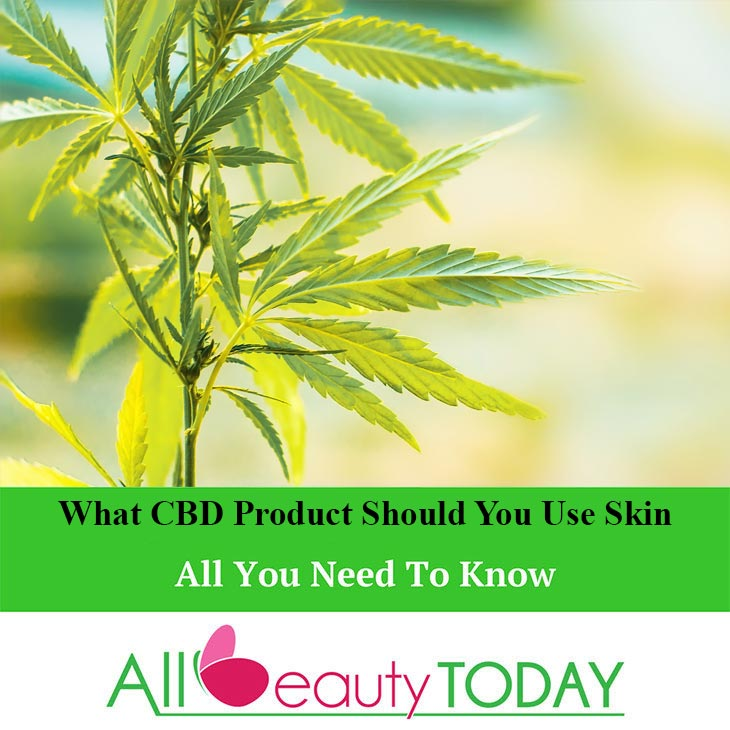 What CBD Product Should You Use Skin