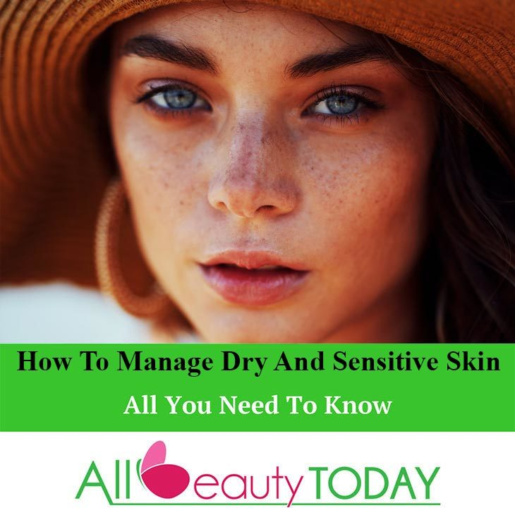 How To Manage Dry and Sensitive Skin