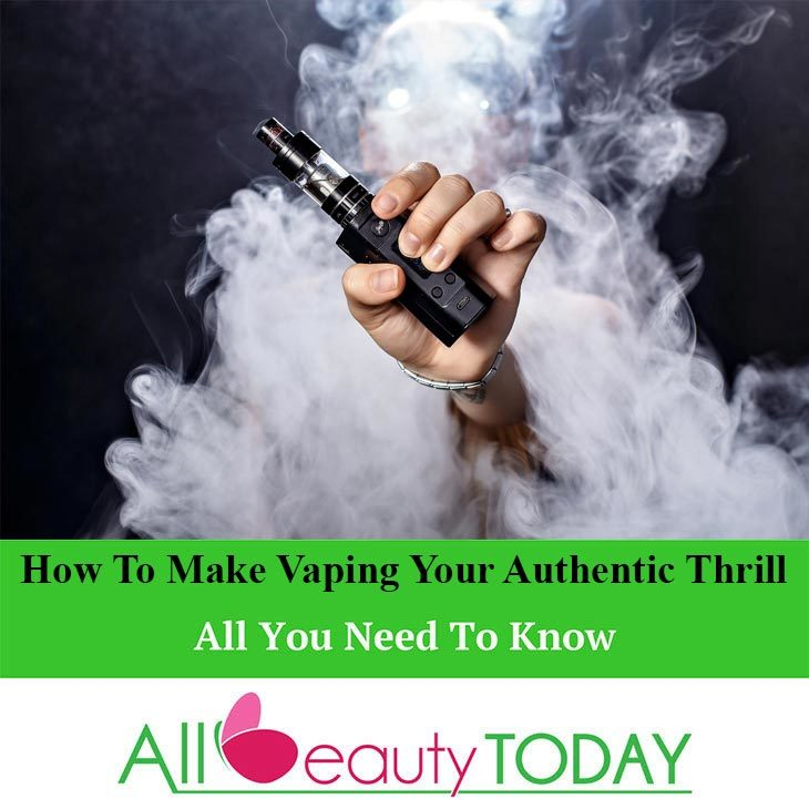 How To Make Vaping Your Authentic Thrill