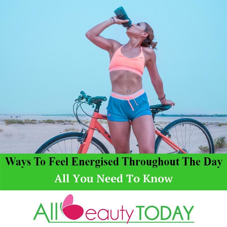 Ways To Feel Energised Throughout The Day