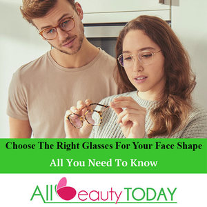 Choose the Right Glasses for Your Face Shape