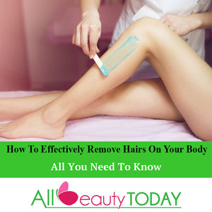 How To Effectively Remove Hairs On Your Body