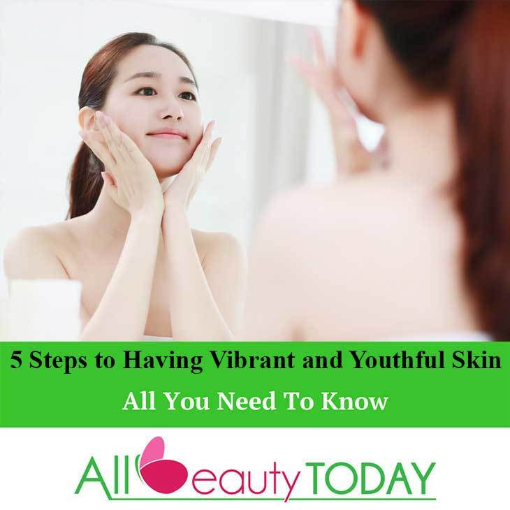 5 Steps to Having Vibrant and Youthful Skin