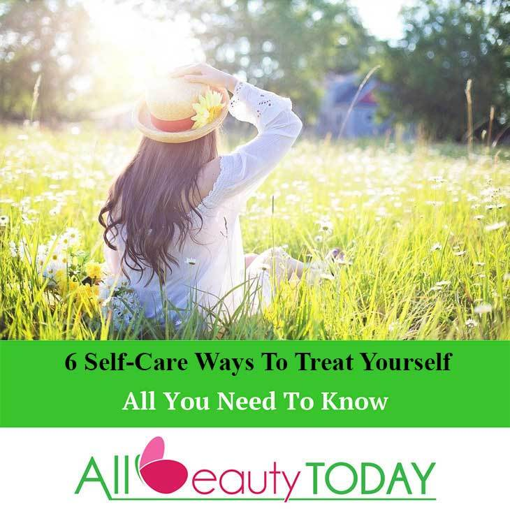 6 Self-Care Ways to Treat Yourself 1